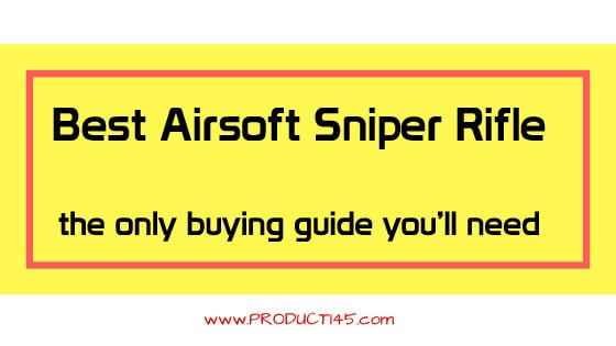 best airsoft sniper rifle buying guide