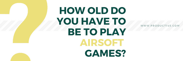 how old do you have to be to play airsoft